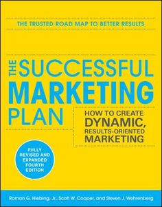 The Successful Marketing Plan: How to Create Dynamic, Results Oriented Marketing, Edition ebook by Steve Wehrenberg - Rakuten Kobo Marketing Plan, Sales And Marketing, Small Business Entrepreneurship, Relationship Marketing, Marketing Professional, Public Speaking, Books Online, Books To Read, This Book