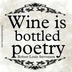 Wine is bottled poetry ~Robert Louis Stevenson | words of wisdom