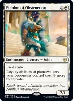 Buy now - Eidolon of Obstruction - - Theros: Beyond Death Enchantment Creature — Spirit - First strike Loyalty abilities of planeswalkers your opponents control costs more to activate. - Death turned admirable conviction into pointless intransigence. Magic The Gathering Cards, Magic Cards, Rarity, Mtg, Loyalty, Card Games, Death, Spirit, Type