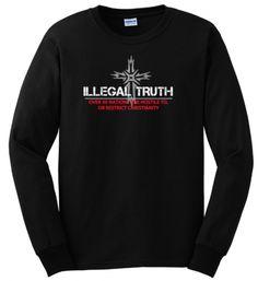 ILLEGAL TRUTH   Men's Long Sleeve Christian T-Shirt   SonGear.com