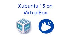 How to Install Xubuntu 15 & Guest Additions on Virtual Box 2016