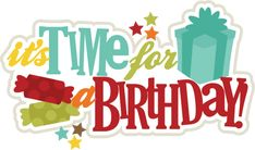 Its Time For A Birthday SVG scrapbook title birthday svg files birthday svg cuts free svgs