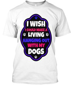 I wish i could hang out with my Dogs | Teespring