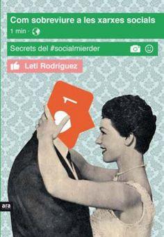 Rodríguez, Leti. Com sobreviure a les xarxes socials : secrets del #socialmierder.  Barcelona : Ara Llibres, 2016