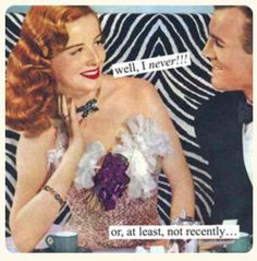 Magnets from Anne Taintor: well, I never! or, at least, not recently. Retro Humor, Vintage Humor, Retro Funny, Funny Vintage, Vintage Ads, Anne Taintor, Diesel Punk, Boss Babe, Georg Christoph Lichtenberg