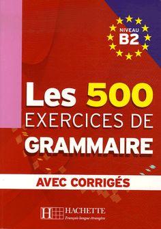Les [500] exercices de grammaire : Niveau B1 / Marie-Pierre Caquineau-Gündüz ... [et al.] - París : Hachette, D.L. 2013