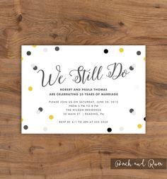 Printable Anniversary Party Invitation, 25th Anniversary, 50th Anniversary, Confetti, We Still Do