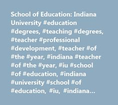 School of Education: Indiana University #education #degrees, #teaching #degrees, #teacher #professional #development, #teacher #of #the #year, #indiana #teacher #of #the #year, #iu #school #of #education, #indiana #university #school #of #education, #iu, #indiana #university http://jamaica.remmont.com/school-of-education-indiana-university-education-degrees-teaching-degrees-teacher-professional-development-teacher-of-the-year-indiana-teacher-of-the-year-iu-school-of-educat/  # School of…