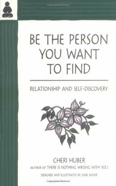 Be the Person You Want to Find: Relationship and Self-Discovery by Cheri Huber et al.