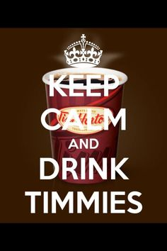 KEEP CALM AND DRINK TIMMIES. Another original poster design created with the Keep Calm-o-matic. Buy this design or create your own original Keep Calm design now. Canadian Things, I Am Canadian, Canadian Girls, Canadian Memes, Canadian English, Canadian Humour, Tim Hortons Coffee, Meanwhile In Canada, Coffee Places