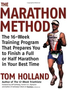 The Marathon Method: The 16-Week Training Program that Prepares You to Finish a Full or Half Marathon in Your Best Time: Tom Holland: 978159...