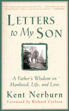 Letters to My Son: A Father's Wisdom on Manhood, Life, and Love. Sorry I am a sociology major and nosy about how men think.