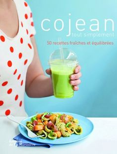 Amazon.fr - Cojean tout simplement. 50 recettes fraîches et équilibrées - Alain Cojean, Caroline Desages - Livres