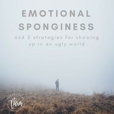 Emotional Sponginess and 5 Strategies for Showing Up in an Ugly World – Organic Home Health LLC