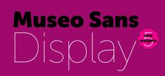 Museo Sans Display font - from lowest to highest contrast
