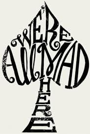 we're all mad around here quote - Google Search