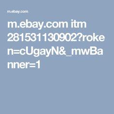 m.ebay.com itm 281531130902?roken=cUgayN&_mwBanner=1