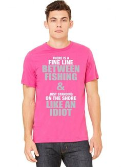 There Is Fine Line Between Fishing And Just Standing On Shore Like An Idiot Tshirt