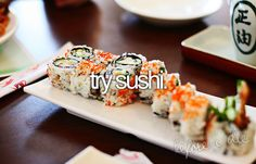 try sushi, fall madly in love with sushi, realize I can't live without sushi.... done, sir, done