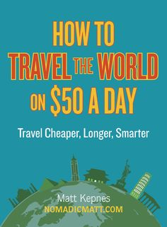 Our friend Nomadic Matt teaches us how to Travel the world on 50.00 a day