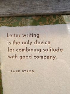 """Letter writing is the only device for combining solitude with good company."" And most likely someone behind bars - Lord Byron. Pen Pal Letters, Pocket Letters, Love Letters, The Words, Cool Words, Great Quotes, Me Quotes, Inspirational Quotes, Book Quotes"