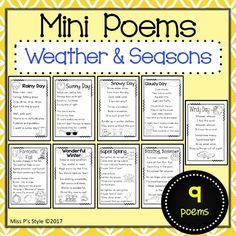 This product includes 9 original mini poems about WEATHER and SEASONS which are great for interactive poetry journals and learning about rhymes!Poems include:Rainy DaySunny DaySnowy DayWindy DayCloudy DayFantastic FallWonderful WinterSuper SpringSizzling SummerStay on the lookout for more poems!