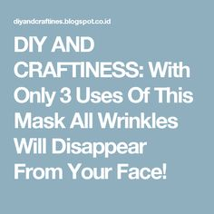 DIY AND CRAFTINESS: With Only 3 Uses Of This Mask All Wrinkles Will Disappear From Your Face!