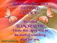 Life offers a second chance I Hope April Is The Start Of Something Good For You April Images, March Quotes, Missing Loved Ones, 2nd Chance, New Month, Second Chances, Facebook Image, Good Morning Quotes, I Hope
