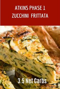 Induction diet recipe for Phase 1 of the Atkins Diet. This Zucchini Frittata is perfect for those in Phase 1 of the Atkins Diet or for anyone on a low carb diet. This recipe has 3.5 net carbs per serving. #lowcarbohydratedietrecipesfor