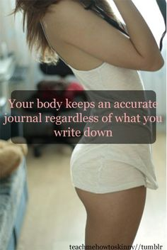 """""""Your body keeps an accurate journal of what you eat regardless of what you write down."""" #Fitness"""