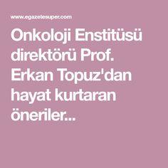 Onkoloji Enstitüsü direktörü Prof. Erkan Topuz'dan hayat kurtaran öneriler... Health Fitness, Website, Cupcake, Cupcakes, Cupcake Cakes, Fitness, Cup Cakes, Muffin, Health And Fitness