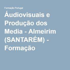Áudiovisuais e Produção dos Media - Almeirim (SANTARÉM) - Formação