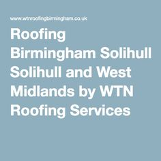Roofing Birmingham Solihull and West Midlands by WTN Roofing Services Roofing Services, West Midlands, Birmingham