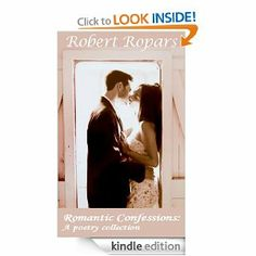 "Romantic Confessions: a poetry collection by Robert Ropars. $1.17. Publisher: CreateSpace.com; 1 edition (March 9, 2009). Author: Robert Ropars. 19 pages. Collection of poetry and haiku written 2008-2009. A continuation of the writing featured in my first book ""Carriage Returns,"" I continue my exploration of love, sex, passion, and romance.                            Show more                               Show less"