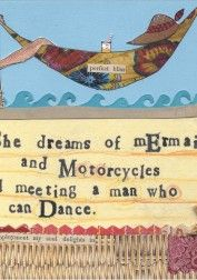 """""""She dreams of mermaids and motorcycles and meeting a man who can dance.""""  <3"""