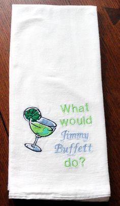 What Would Jimmy Buffett Do Machine Embroidered Flour Sack Towel Margaritaville Beach
