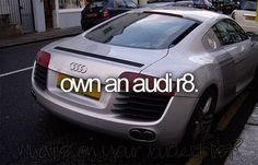 Audi R8 bucket-list haha er-bear understands:)