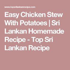 Easy Chicken Stew With Potatoes | Sri Lankan Homemade Recipe - Top Sri Lankan Recipe