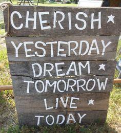 Cherish Yesterday Pallet Sign. $10.00, via Etsy.