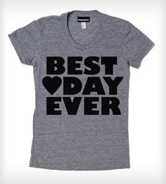 Best Day Ladies T-Shirt - Gift idea: A maid-of-honor could give this as a gift to the bride to wear on her wedding day as she is preparing for the day!