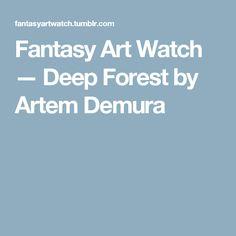 Fantasy Art Watch — Deep Forest by Artem Demura