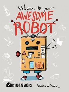 Welcome to Your Awesome Robot. By Viviane Schwarz. Welcome to Your Awesome Robot. By Viviane Schwarz New Books, Good Books, Library Books, Tidy Books, Library Ideas, Build Your Own Robot, Kids Workshop, Children's Literature, Book Crafts