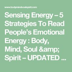 Sensing Energy – 5 Strategies To Read People's Emotional Energy  : Body, Mind, Soul & Spirit – UPDATED DAILY! | BodyMindSoulSpirit.com