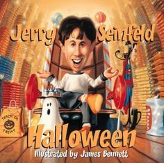 Jerry Seinfeld Halloween....BEST book ever!! Got this as a gift for nephews. We read it ever year :)