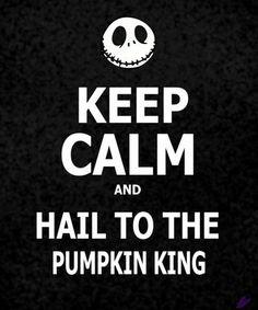 Keep Calm and Hail to the Pumpkin King - Tim Burton's Nightmare Before Christmas