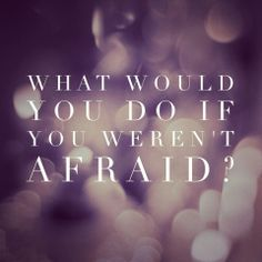 What would you do if you weren't afraid? #fearless #fabulous #sparkle #champagnediet