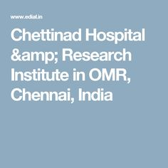 Chettinad Hospital & Research Institute in  OMR,  Chennai, India