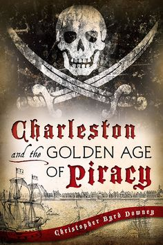 """The Golden Age of Piracy, encompassing roughly the first quarter of the 18th century, produced some of the most outrageous characters in maritime history. From its earliest days, Charleston was a vital port of call and center of trade, which left it vulnerable to seafaring criminals.  From the """"Gentleman Pirate,"""" Stede Bonnet, to Edward """"Blackbeard"""" Teach and famed pirate hunter and statesman William Rhett, the waters surrounding the Holy City have a history as rocky and wild as the high…"""