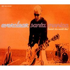 Everclear... Santa Monica. We could live beside the ocean...