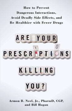 Are Your Prescriptions Killing You?: How to Prevent Dangerous Interactions, Avoid Deadly Side Effects, and Be Healthier with Fewer Drugs by Jr.  PharmD.  Armon Neel. $15.67. Publication: July 3, 2012. Save 37%!
